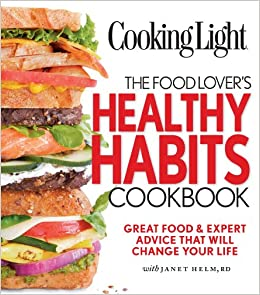 Cooking light the food lovers healthy habits cookbook great food cooking light the food lovers healthy habits cookbook great food expert advice that will change your life janet helm editors of cooking light forumfinder Gallery
