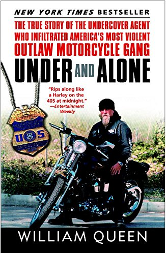 Under and Alone: The True Story of the Undercover Agent Who Infiltrated America's Most Violent Outlaw Motorcycle Gang cover