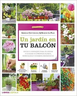 Un jardín en tu balcón: Ideas y consejos para plantar y cuidar tus ...