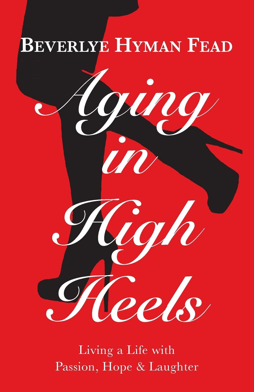 Download Aging in High Heels: Living a Life with Passion, Hope & Laughter pdf