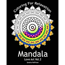 Mandala : Love Art Vol.2: Coloring For Relaxation (Adult Coloring Book with Stress Relieving Mandalas) (Sacred Creative Peaceful Drawing Paint For Teens And Adults)