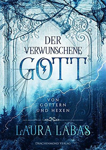 Der verwunschene Gott: Von Göttern und Hexen Taschenbuch – 5. Oktober 2017 Laura Labas Drachenmond-Verlag 3959913346 Dark Romance