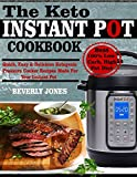 THE KETO INSTANT POT COOKBOOK: Quick, Easy & Delicious Ketogenic Pressure Cooker Recipes Made for Your Instant Pot.