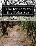 The Journey to the Polar Sea, Sir. John Franklin, 1500196606