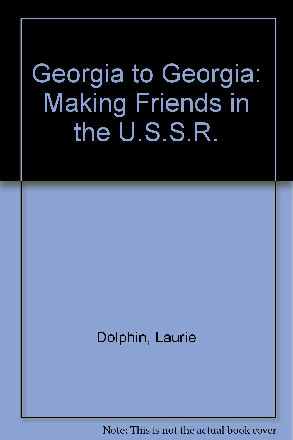 Georgia to Georgia: Making Friends in the U.S.S.R. Hardcover – April 1, 1991 Laurie Dolphin Tambourine 0688098967 General