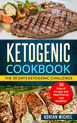 Ketogenic Cookbook: The 30 Days Ketogenic Challenge - 30 Days of Recipes and Meal Plan to live Healthier