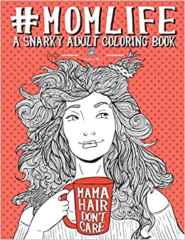 Amazon.com: Mom Life: A Snarky Adult Coloring Book (9781533270771 ...