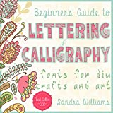 Lettering: Beginners Guide to Lettering and Calligraphy Fonts for DIY Crafts and Art (Typography, Hand Writing, Paper Crafts, Thank You Notes, DIY wedding, Drawing, Hand Lettering Book 1)