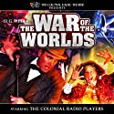 The War of the Worlds (Dramatized) Radio/TV Program by M. J. Elliott, H. G. Wells Narrated by David Ault, Fred Robbins, J. T. Turner,  The Colonial Radio Players