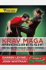 Krav maga progessif - Niveau 3 - Ceinture verte (Arts Martiaux: Toutes les techniques d'auto-défense) (French Edition) Paperback