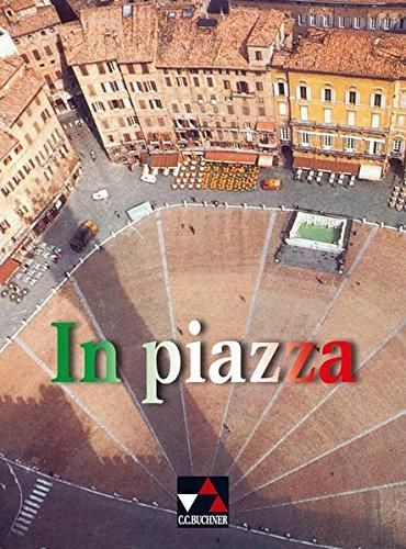 In Piazza. Einbändiges Unterrichtswerk Für Italienisch  Sekundarstufe II    In Piazza Schülerbuch