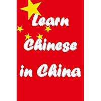 Learn Chinese in China: An Introduction: Study Chinese at Universities in the Middle Kingdom (Learn Chinese, Teach English and Live in China Book 1) (English Edition)