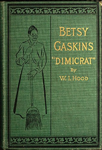 Betty Gaskins (Dimicrat), Wife of Jobe Gaskins (Republican): Or, Uncle Tom's Cabin Up to Date