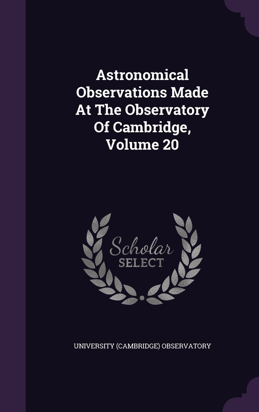Astronomical Observations Made At The Observatory Of Cambridge, Volume 20 pdf
