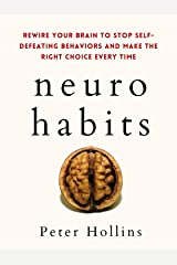 Neuro-Habits: Rewire Your Brain to Stop Self-Defeating Behaviors and Make the Right Choice Every Time (Understand Your Brain Better Book 7) Kindle Edition