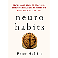 Neuro-Habits: Rewire Your Brain to Stop Self-Defeating Behaviors and Make the Right Choice Every Time (Understand Your…