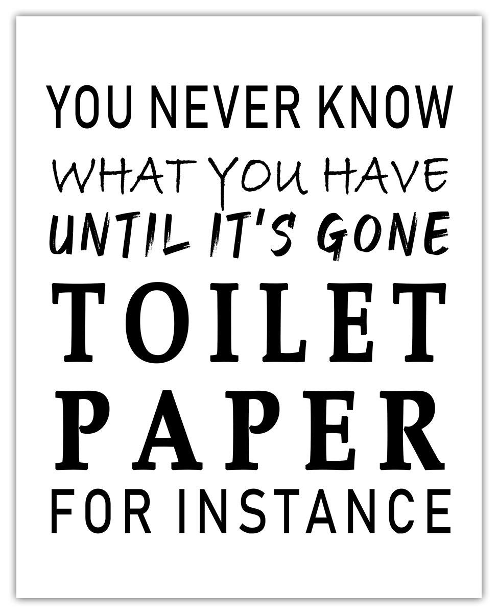 Amazon Com You Never Know What You Have Until It S Gone Funny Bathroom Signs Typography Wall Art Unframed 8x10 Bathroom Pictures Wall Decor Print Housewarming Gift Idea For Bathroom Artwork For Wall