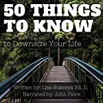 50 Things to Know to Downsize Your Life: How to Downsize, Organize, and Get Back to Basics | Lisa Rusczyk,50 Things to Know