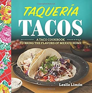 Tacos 75 authentic and inspired recipes mark miller 9781580089777 taqueria tacos a taco cookbook to bring the flavors of mexico home forumfinder Choice Image