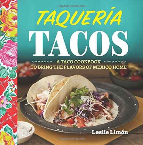 Taqueria Tacos: A Taco Cookbook to Bring the Flavors of Mexico Home -