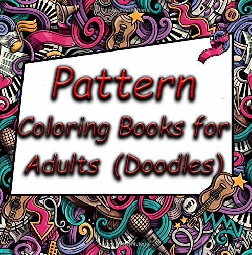 Download Pattern Coloring Books for Adults (Doodles): An anti stress doodle coloring (colouring) pages book with 50 complex doodle patterns to enable mindful coloring pdf