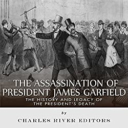 The Assassination of President James Garfield