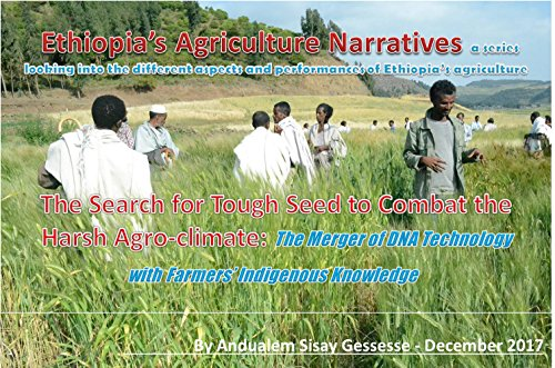The Search for tough seed to combat Africa's harsh agro-climate: Merging DNA technology with farmers' indigenous knowledge (Ethiopia's Agriculture Narratives Book 11217)
