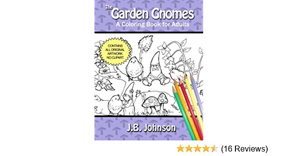Amazon The Garden Gnomes A Coloring Book For Adults Chroma Tome Volume 3 9781514628515 J B Johnson Books