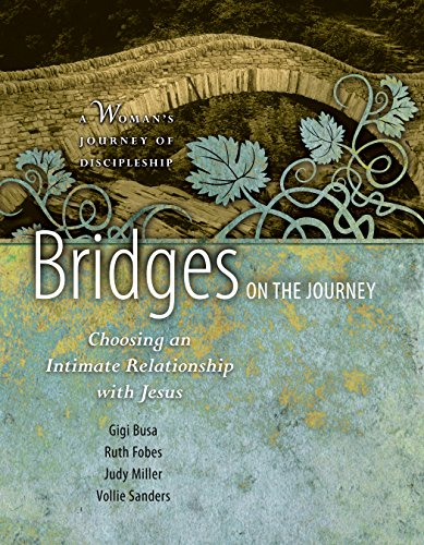 Bridges on the Journey: Choosing an Intimate Relationship with Jesus (Woman's Journey of Discipleship) (Bridges On The Journey)