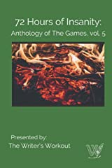 72 Hours of Insanity: Anthology of the Games: Volume 5 Paperback