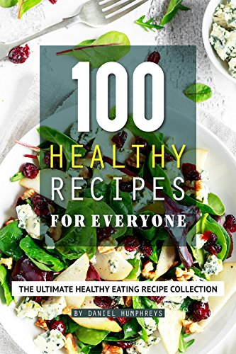 100 Healthy Recipes for Everyone: The Ultimate Healthy Eating Recipe Collection by Daniel Humphreys