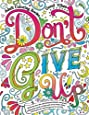 Adult Coloring Books Good vibes: Don't give up : Motivate your life with Brilliant designs and great calligraphy words to help melt stress away. (Volume 16)