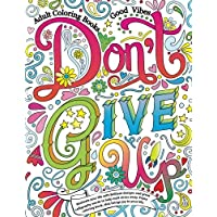 Adult Coloring Books Good vibes: Don't give up : Motivate your life with Brilliant designs and great calligraphy words to help melt stress away.: Volume 16