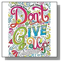 Adult Coloring Books Good vibes: Don?t give up : Motivate your life with Brilliant designs and great calligraphy words to help melt stress away. (Volume 16)
