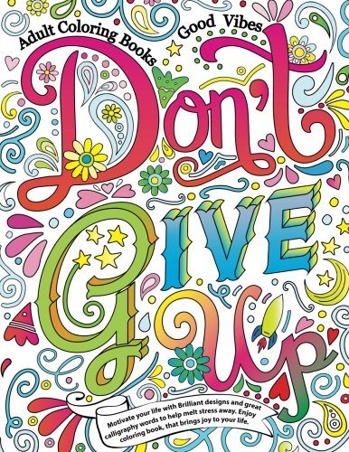 Adult Coloring Books Good vibes: Dont give up : Motivate your life with Brilliant designs and great (Volume 16)