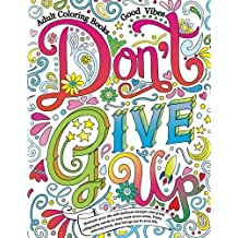 Adult Coloring Books Good vibes: Don't give up : Motivate your life with Brilliant designs and great calligraphy words to help melt stress away.