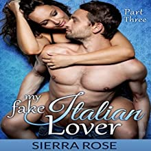 My Fake Italian Lover, Part 3: The Fake Girlfriend/Marriage of Convenience Series Audiobook by Sierra Rose Narrated by Marian Hussey