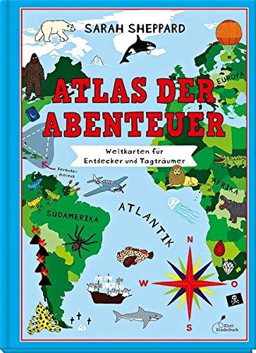 Atlas der Abenteuer: Weltkarten für Entdecker und Tagträumer Gebundenes Buch – 1. April 2015 Sarah Sheppard Angelika Kutsch Klett Kinderbuch 3954701170