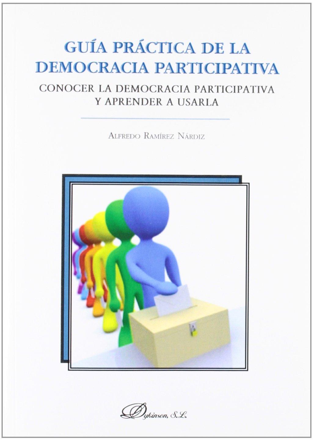 Guía práctica de la democracia participativa: Conocer la democracia participativa y aprender a usarla: Amazon.es: Alfredo Ramírez Nárdiz: Libros