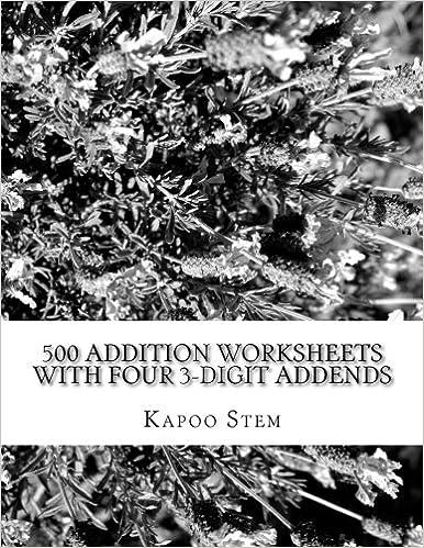 Book 500 Addition Worksheets with Four 3-Digit Addends: Math Practice Workbook: Volume 13 (500 Days Math Addition Series)