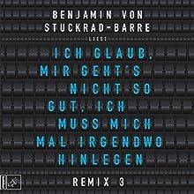 Ich glaub', mir geht's nicht so gut, ich muss mich mal irgendwo hinlegen: Remix 3 Hörbuch von Benjamin von Stuckrad-Barre Gesprochen von: Benjamin von Stuckrad-Barre