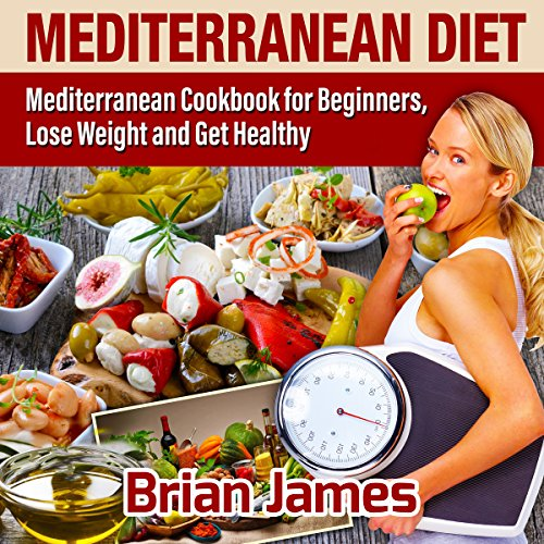 Mediterranean Diet: Cookbook for Beginners, Lose Weight and Get Healthy by Brian James