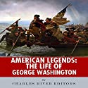 American Legends: The Life of George Washington Audiobook by  Charles River Editors Narrated by Peter D. Stover