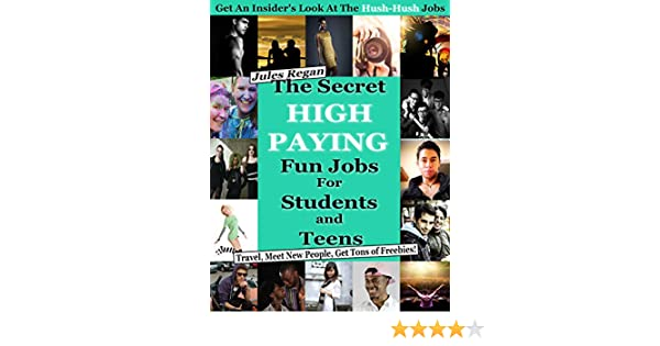 amazoncom the secret high paying jobs for students and teens travel meet new people get tons of freebies ebook jules regan kindle store