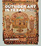 Outsider Art in Texas: Lone Stars (Joe and Betty Moore Texas Art Series)