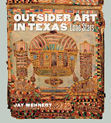 Outsider Art in Texas: Lone Stars (Joe and Betty Moore Texas Art Series) by Jay Wehnert