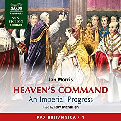 Heaven's Command: An Imperial Progress - Pax Britannica, Volume 1