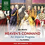 Heaven's Command: An Imperial Progress - Pax Britannica, Volume 1   Jan Morris