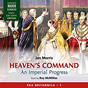 Heaven's Command: An Imperial Progress - Pax Britannica, Volume 1 Audiobook