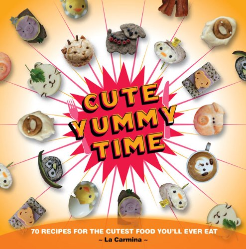 Download Cute Yummy Time: 70 Recipes for the Cutest Food You'll Ever Eat pdf